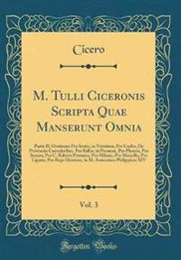 M. Tulli Ciceronis Scripta Quae Manserunt Omnia, Vol. 3
