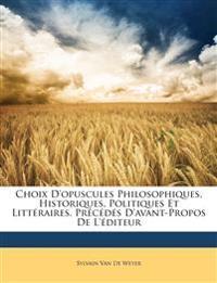Choix D'opuscules Philosophiques, Historiques, Politiques Et Littéraires, Précédés D'avant-Propos De L'éditeur