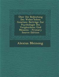 Uber Die Bedeutung Des Weber'schen Gesetzes: Beitrage Zur Psychologie Des Vergleichens Und Messens - Primary Source Edition