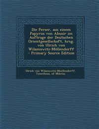 Die Perser, aus einem Papyrus von Abusir im Auftrage der Deutschen Orientgesellschaft, hrsg. von Ulrich von Wilamowitz-Möllendorff