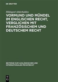 Vormund Und Mündel Im Englischen Recht, Verglichen Mit Französischem Und Deutschem Recht