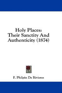 Holy Places: Their Sanctity And Authenticity (1874)