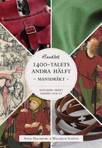 Historisk dräkt - inifrån och ut: Mansdräkten under 1400-talets andra hälft