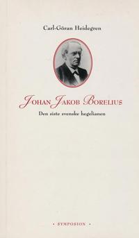 Johan Jakob Borelius : den siste svenske hegelianen