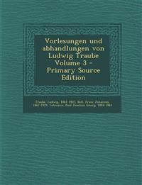 Vorlesungen Und Abhandlungen Von Ludwig Traube Volume 3 - Primary Source Edition