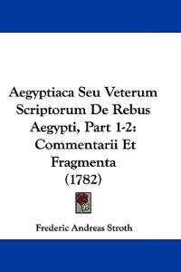 Aegyptiaca Seu Veterum Scriptorum De Rebus Aegypti