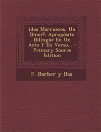 DOS Marruecos, Un Diner!: Aproposito Bilingue En Un Acto y En Verso... - Primary Source Edition