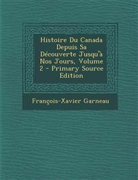 Histoire Du Canada Depuis Sa Decouverte Jusqu'a Nos Jours, Volume 2