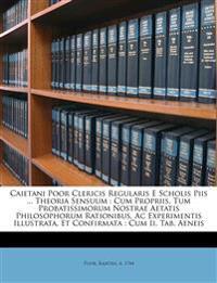 Caietani Poor Clericis Regularis E Scholis Piis ... Theoria Sensuum : Cum Propriis, Tum Probatissimorum Nostrae Aetatis Philosophorum Rationibus, Ac E
