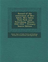 Record of the restoration of New Salem, New Salem State Park near Petersburg, Illinois, 1932-1933