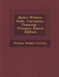 Boiler-Waters, Scale, Corrosion, Foaming - Primary Source Edition