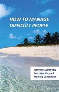 How to Manage Difficult People
