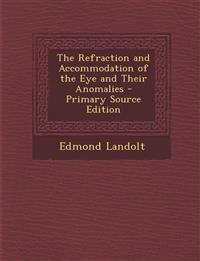 Refraction and Accommodation of the Eye and Their Anomalies