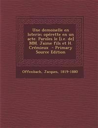 Une Demoiselle En Loterie; Operette En Un Acte. Paroles Le [I.E. de] MM. Jaime Fils Et H. Cremieux - Primary Source Edition