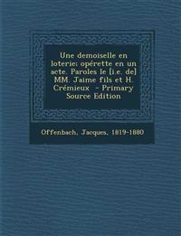 Une demoiselle en loterie; opérette en un acte. Paroles le [i.e. de] MM. Jaime fils et H. Crémieux  - Primary Source Edition