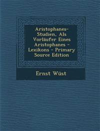 Aristophanes-Studien, ALS Vorlaufer Eines Aristophanes - Lexikons - Primary Source Edition