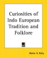 Curiosities Of Indo European Tradition And Folklore