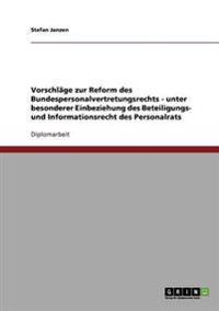 Vorschlage Zur Reform Des Bundespersonalvertretungsrechts - Unter Besonderer Einbeziehung Des Beteiligungs- Und Informationsrecht Des Personalrats