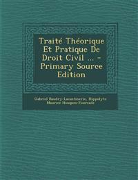 Traite Theorique Et Pratique de Droit Civil ... - Primary Source Edition