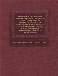Cosmopolite, ov, Novvelle lvmiere chymique : divisée en douse traitez, avec un dialogue du Mercure, de l'Alchymiste, & de la Nature : reveuz & fidelem