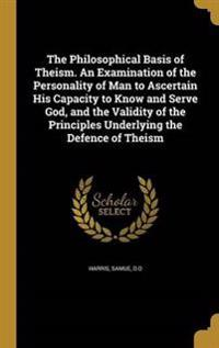 PHILOSOPHICAL BASIS OF THEISM