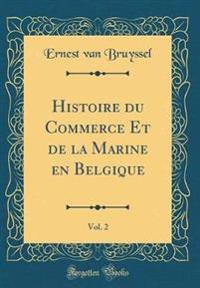 Histoire du Commerce Et de la Marine en Belgique, Vol. 2 (Classic Reprint)