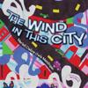 The Wind in This City