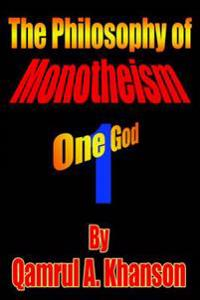 The Philosophy of Monotheism: One God