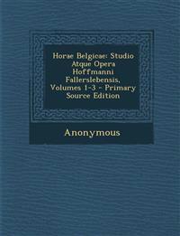 Horae Belgicae: Studio Atque Opera Hoffmanni Fallerslebensis, Volumes 1-3
