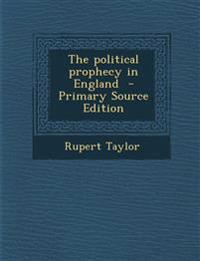 The Political Prophecy in England - Primary Source Edition