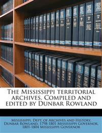 The Mississippi territorial archives. Compiled and edited by Dunbar Rowland