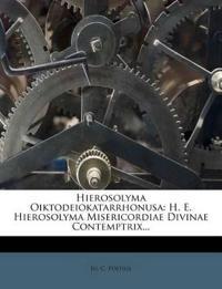 Hierosolyma Oiktodeiokatarrhonusa: H. E. Hierosolyma Misericordiae Divinae Contemptrix...
