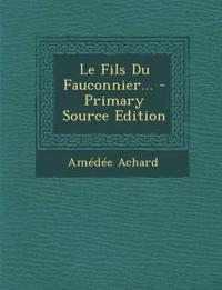 Le Fils Du Fauconnier... - Primary Source Edition