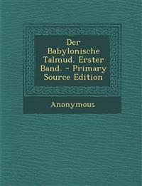 Der Babylonische Talmud. Erster Band. - Primary Source Edition
