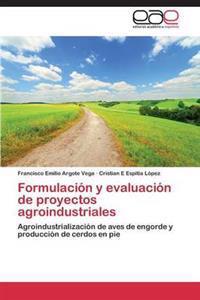 Formulacion y Evaluacion de Proyectos Agroindustriales