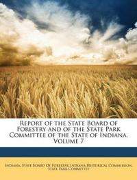 Report of the State Board of Forestry and of the State Park Committee of the State of Indiana, Volume 7