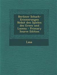 Berliner Schach-Erinnerungen Nebst den Spielen des Greco und Lucena