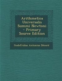 Arithmetica Universalis Summi Newtoni - Primary Source Edition