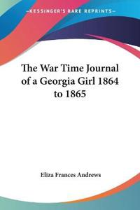 The War Time Journal of a Georgia Girl 1864 to 1865