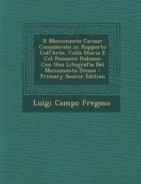 Il Monumento Cavour Considerato in Rapporto Coll'Arte, Colla Storia E Col Pensiero Italiano: Con Una Litografia Del Monumento Stesso