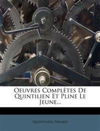 Oeuvres Complètes De Quintilien Et Pline Le Jeune...