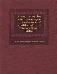 A New Policy for Labour; An Essay on the Relevance of Credit Control - Primary Source Edition