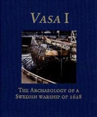 Vasa I: The Archaeology of a Swedish Royal Ship of 1628