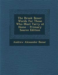The Brook Besor: Words for Those Who Must Tarry at Home - Primary Source Edition