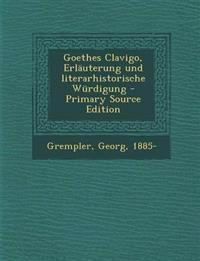 Goethes Clavigo, Erläuterung und literarhistorische Würdigung