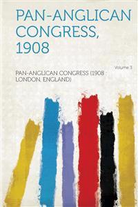 Pan-Anglican Congress, 1908 Volume 3