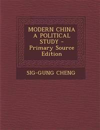 MODERN CHINA A POLITICAL STUDY - Primary Source Edition