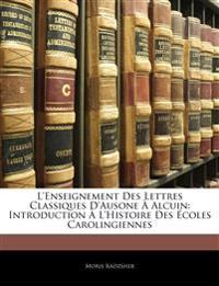 L'Enseignement Des Lettres Classiques D'Ausone À Alcuin: Introduction À L'Histoire Des Écoles Carolingiennes