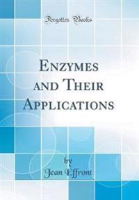 Enzymes and Their Applications (Classic Reprint)