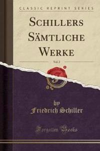 Schillers Sämtliche Werke, Vol. 2 (Classic Reprint)